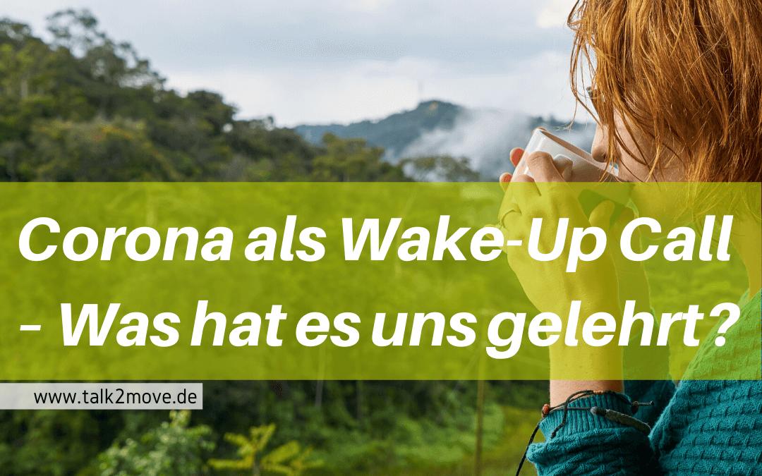 talk2move Blog - Corona als Wake-Up Call - Was hat uns Corona gelehrt?