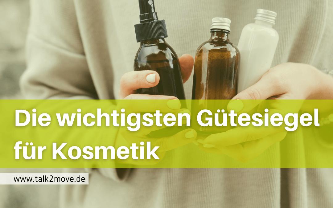 talk2move Blog - die wichtigsten Gütesiegel für Kosmetik - nachhaltige Kosmetiksiegel