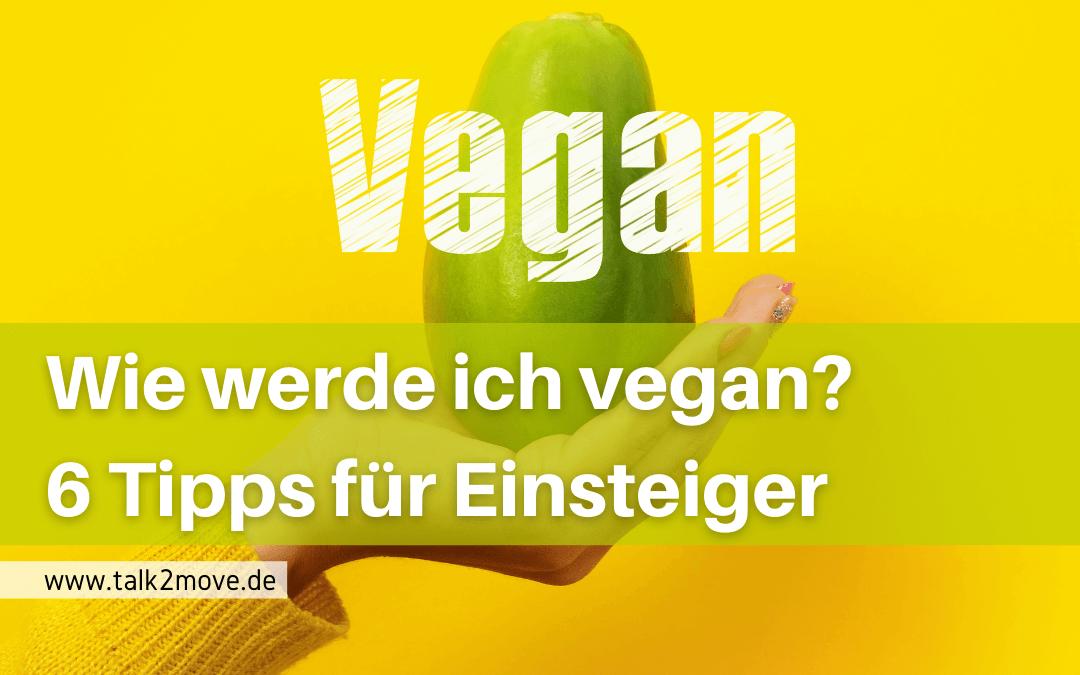 talk2move Blog - Wie werde ich vegan? 5 Tipps für Einsteiger - Vegan werden